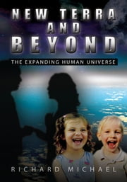New Terra and Beyond - The Expanding Human Universe ebook by Richard Michael