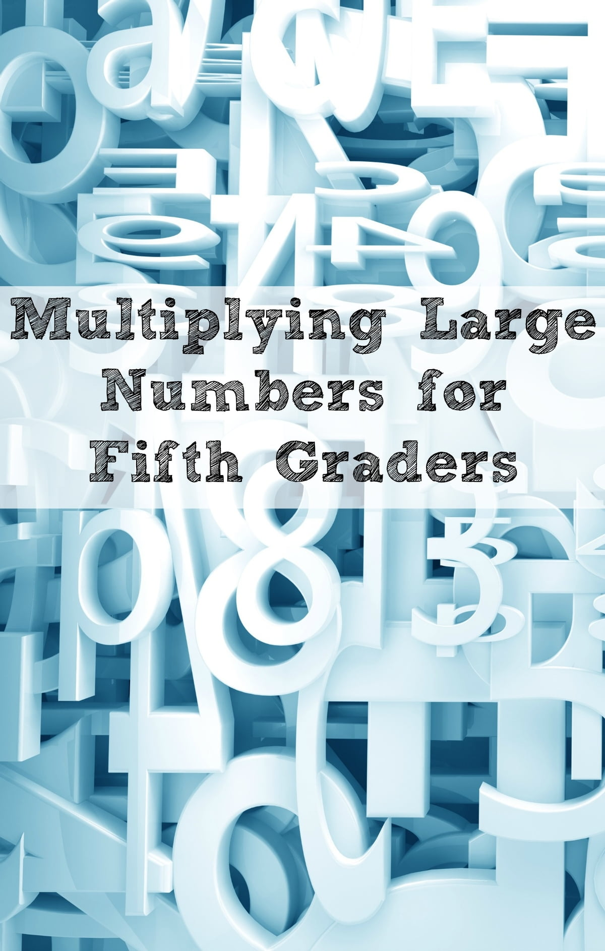 Multiplying Large Numbers for Fifth Graders eBook by Greg Sherman ...