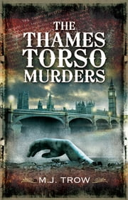 The Thames Torso Murders ebook by M.J. Trow