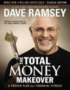 The Total Money Makeover: Classic Edition - A Proven Plan for Financial Fitness ebook by