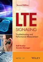 LTE Signaling - Troubleshooting and Performance Measurement ebook by Ralf Kreher, Karsten Gaenger
