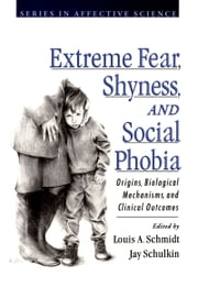Extreme Fear, Shyness, and Social Phobia ebook by Louis A. Schmidt,Jay Schulkin