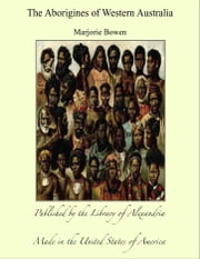 The Aborigines of Western Australia ebook by Marjorie Bowen