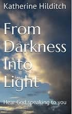 From Darkness Into Light - A Booklet ebook by Katherine Hilditch