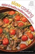 Slow cooking Stylish and Healthy Mediterranean ebook by Carolyn Humphries