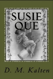 Susie Que A Bipolar and Alcoholic ebook by D. M. Kalten