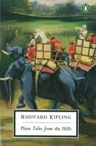Plain Tales from the Hills ebook by Rudyard Kipling,David Trotter