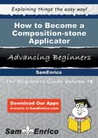 How to Become a Composition-stone Applicator ebook by Deadra Brinkley