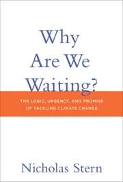 Why Are We Waiting? - The Logic, Urgency, and Promise of Tackling Climate Change ebook by Nicholas Stern