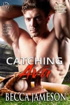 Catching Ava ebook by