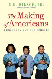 The Making of Americans - Democracy and Our Schools ebook by E. D. Hirsch Jr.