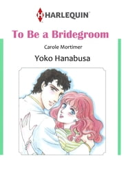 TO BE A BRIDEGROOM (Harlequin Comics) - Harlequin Comics ebook by Carole Mortimer, Yoko Hanabusa
