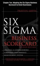 Six Sigma Business Scorecard, Chapter 10 - Adapting the Six Sigma Business Scorecard to Small Businesses ebook by Praveen Gupta