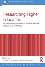 Researching Higher Education - International perspectives on theory, policy and practice ebook by Jennifer M. Case,Jeroen Huisman