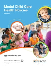 Model Child Care Health Policies ebook by Susan S. Aronson MD, FAAP,Pennsylvania Chapter American Academy of Pediatrics