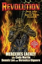 Revolution: The Secret World Chronicle III ebook by Mercedes Lackey