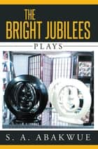 The Bright Jubilees - Plays ebook by S. A. Abakwue