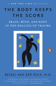 The Body Keeps the Score - Brain, Mind, and Body in the Healing of Trauma ebook by Bessel van der Kolk, M.D.