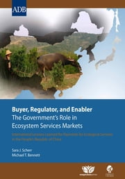 Buyer, Regulator, and Enabler: The Government's Role in Ecosystem Services Markets ebook by Asian Development Bank