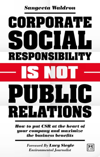 Corporate Social Responsibility is not Public Relations - How to put CSR at the heart of your company and maximize the business benefits ebook by Sangeeta Waldron
