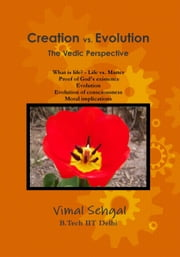 Creation vs. Evolution The Vedic Perspective ebook by Vimal Sehgal