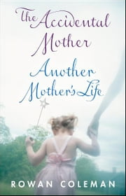 Rowan Coleman Box Set - The Accidental Mother and Another Mother's Life ebook by Rowan Coleman
