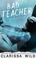Bad Teacher ebook by Clarissa Wild