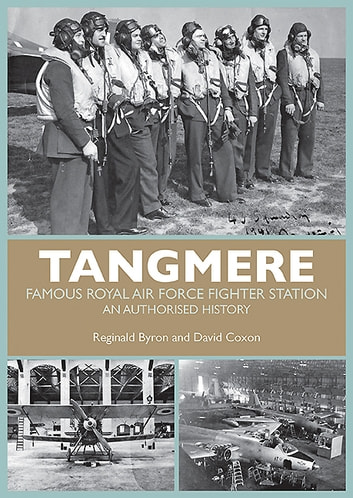 Tangmere - Famous Royal Air Force Fighter Station An Authorised History ebook by Reginald Byron,David Coxon