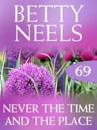 Never The Time And The Place (Betty Neels Collection) ebook by Betty Neels