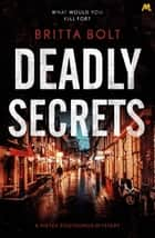 Deadly Secrets - The Posthumus Trilogy Book 3 ebook by Britta Bolt