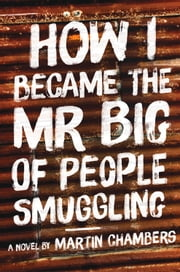 How I Became the Mr. Big of People Smuggling ebook by Martin Chambers