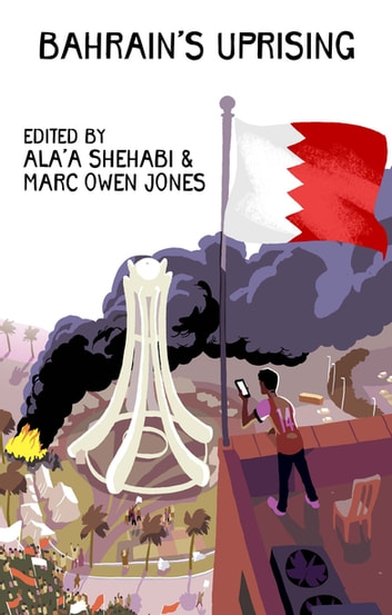 Bahrain's Uprising - Resistance and Repression in the Gulf ebook by Bill Marczak,Fahad Desmukh,Frances Hasso,John Horne,Luke Bhatia,Amal Khalaf