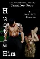 Hustle Him - Bankshot Romance Series ebook by Jennifer Foor