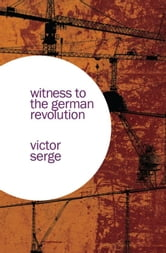 Witness to the German Revolution ebook by Victor Serge