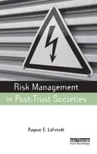 Risk Management in Post-Trust Societies ebook by Ragnar E Lofstedt