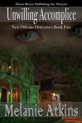 New Orleans Detectives Book Five: Unwilling Accomplice ebook by Melanie Atkins