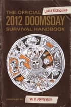 The Official Underground 2012 Doomsday Survival Handbook ebook by W.H. Mumfrey