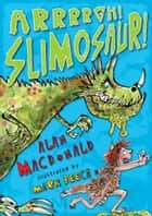 Arrrrgh! Slimosaur! - Iggy the Urk: Book 2 ebook by Alan MacDonald, Mark Beech