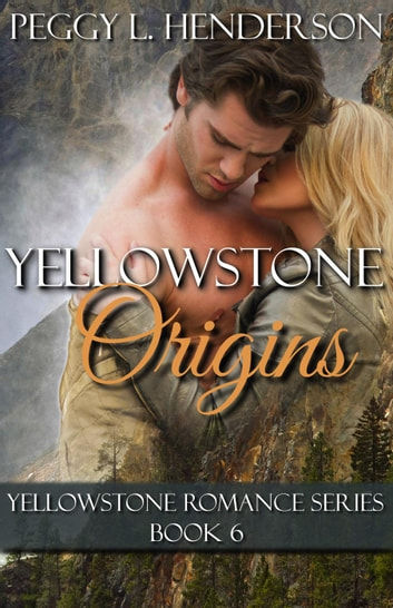 Yellowstone Origins - Yellowstone Romance Series, #10 ebook by Peggy L Henderson