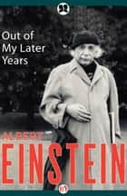 Out of My Later Years ebook by Albert Einstein