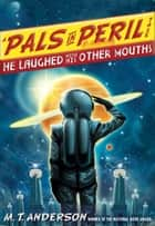He Laughed with His Other Mouths ebook by M.T. Anderson, Kurt Cyrus