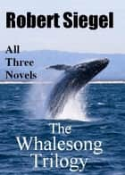 The Whalesong Trilogy: All Three Books ebook by Robert Siegel