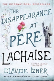 The Disappearance at Pere-Lachaise - A Victor Legris Mystery ebook by Claude Izner