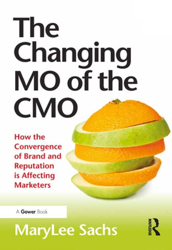 The Changing MO of the CMO - How the Convergence of Brand and Reputation is Affecting Marketers ebook by MaryLee Sachs