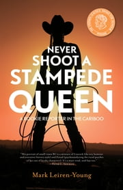 Never Shoot a Stampede Queen ebook by Mark Leiren-Young