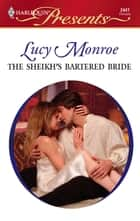 The Sheikh's Bartered Bride - An Emotional and Sensual Romance ebook by Lucy Monroe