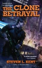 The Clone Betrayal ebook by Steven L. Kent