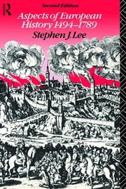 Aspects of European History 1494-1789 ebook by Stephen J. Lee