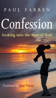 Confession: Looking Into the Eyes of God: Foreword by Jean Vanier ebook by Paul  Farren