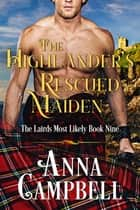 The Highlander's Rescued Maiden: The Lairds Most Likely Book 9 ebook by Anna Campbell